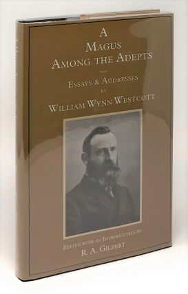 A Magus Among the Adepts. William Wynn Westcott, R. A. Gilbert, Intro Ed