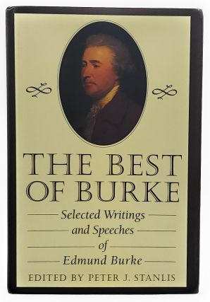 The Best of Burke: Selected Writings and Speeches of Edmund Burke. Edmund Burke, Peter J. Stanlis
