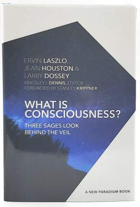 What Is Consciousness? Three Sages Look Behind the Veil. Ervin Laszlo, Jean Houston, Larry...