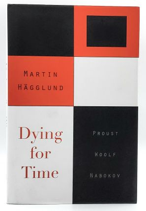 Dying for Time: Proust, Woolf, Nabokov. Martin Hagglund