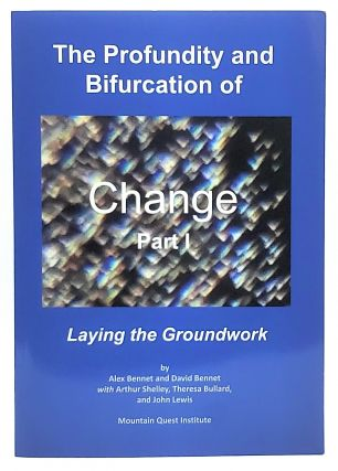 The Profundity and Bifurcation of Change Part 1: Laying the Groundwork. Alex Bennet, David...