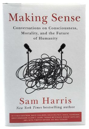 Making Sense: Conversations on Consciousness, Morality, and the Future of Humanity. Sam Harris