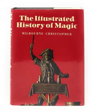 The Illustrated History of Magic. Christopher Milbourne