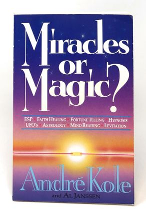 Miracles or Magic? [SIGNED]. Andre Kole, Al Janssen
