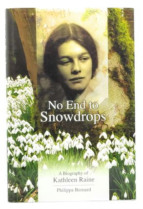No End to Snowdrops: A Biography of Kathleen Raine. Philippa Bernard