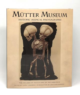 Mutter Museum: Historic Medical Photographs. Laura Lindgren, Gretchen Worden, Max...