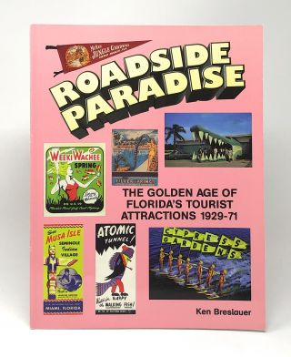 Roadside Attractions: The Golden Age of Florida's Tourist Attractions, 1929-1971. Ken Breslauer