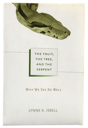 The Fruit, the Tree, and the Serpent: Why We See So Well. Lynne A. Isbell