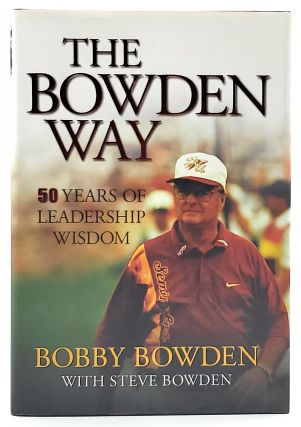 The Bowden Way: 50 Years of Leadership Wisdom. Bobby Bowden, Steve Bowden