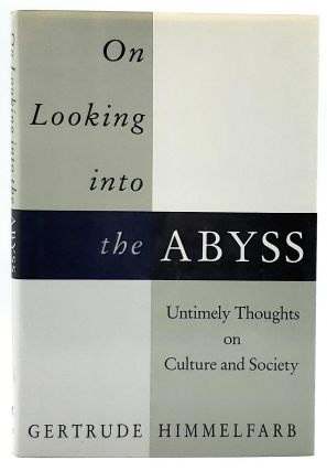 On Looking into the Abyss: Untimely Thoughts on Culture and Society. Gertrude Himmelfarb