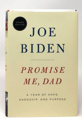 SIGNED FIRST EDITION] Promise Me, Dad: A Year of Hope, Hardship, and Purpose. Joe Biden