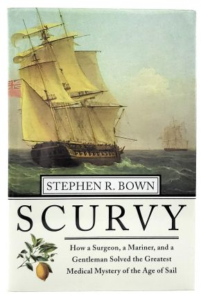 Scurvy: How a Surgeon, a Mariner, and a Gentleman Solved the Greatest Medical Mystery of the Age...
