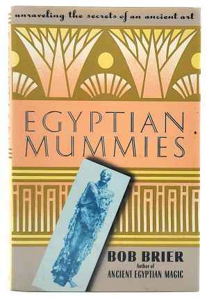 Egyptian Mummies: Unraveling the Secrets of an Ancient Art. Bob Brier