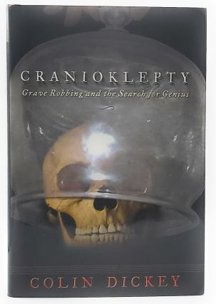 Cranioklepty: Grave Robbing and the Search for Genius. Colin Dickey