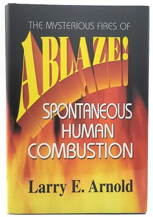 Ablaze! The Mysterious Fires of Spontaneous Human Combustion. Larry E. Arnold