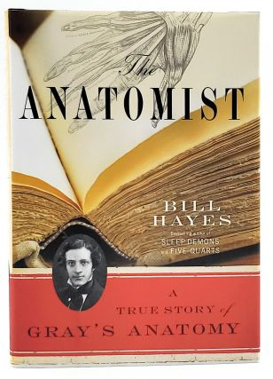 The Anatomist: A True Story of Gray's Anatomy. Bill Hayes