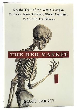 The Red Market: On the Trail of the World's Organ Brokers, Bone Thieves, Blood Farmers, and Child...