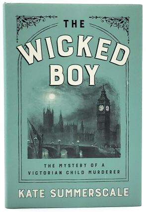 The Wicked Boy: The Mystery of a Victorian Child Murderer. Kate Summerscale