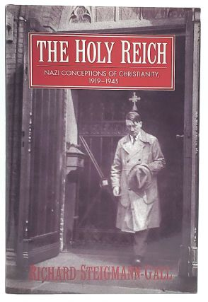 The Holy Reich: Nazi Conceptions of Christianity, 1919-1945. Richard Steigmann-Gall