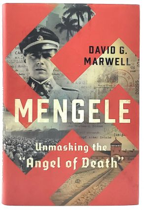 "Mengele: Unmasking the ""Angel of Death"" David G. Marwell"
