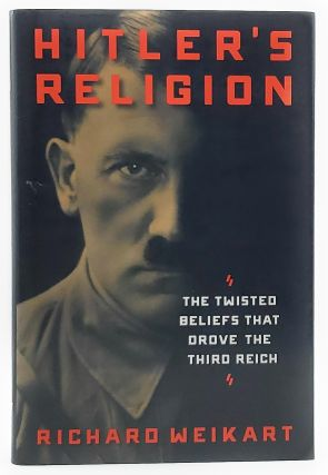 Hitler's Religion: The Twisted Beliefs that Drove the Third Reich. Richard Weikart
