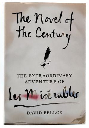 The Novel of the Century: The Extraordinary Adventure of Les Misérables. David Bellos