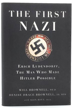 The First Nazi: Erich Ludendorff, The Man Who Made Hitler Possible. Will Brownell, Denise...