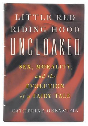 Little Red Riding Hood Uncloaked: Sex, Morality, and the Evolution of a Fairy Tale. Catherine...