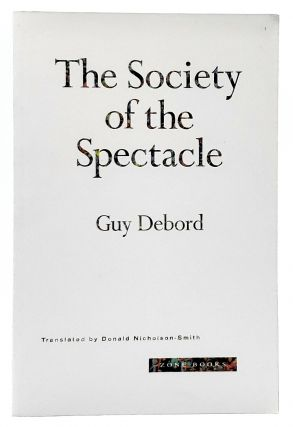 The Society of the Spectacle. Guy Debord, Donald Nicholson-Smith, Trans