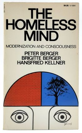 The Homeless Mind: Modernization and Consciousness. Peter Berger, Brigitte Berger, Hansford Kellner