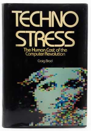 Techno Stress: The Human Cost of the Computer Revolution. Craig Brod