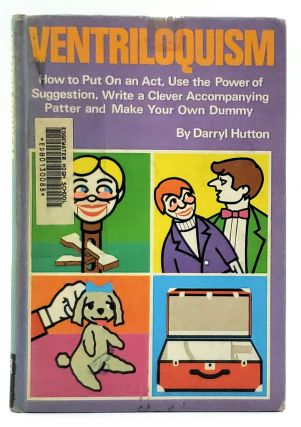 Ventriloquism: How to Put on an Act, Use the Power of Suggestion, Write a Clever Accompanying...