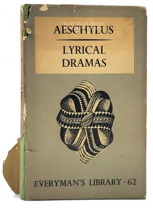 The Lyrical Dramas of Aeschylus. Aeschylus, John Stuart Blackie, Ernest Rhys, Trans., Intro