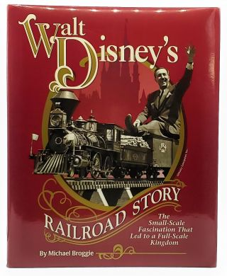 Walt Disney's Railroad Story: The Small-Scale Fascination That Let to a Full-Scale Kingdom....