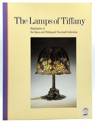 The Lamps of Tiffany: Highlights of the Egon and Hildegard Neustadt Collection. John E. Buchanan,...