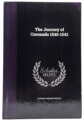 The Journey of Coronado 1540-1542 from the City of Mexico to the Grand Canon of the Colorado and...