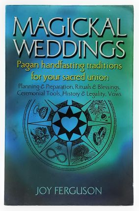 Magickal Weddings: Pagan Handfasting Traditions for Your Sacred Union. Joy Ferguson
