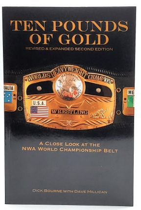 Ten Pounds of Gold: A Close Look at the NWA World Championship Belt (Revised & Expanded Second...
