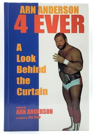 Arn Anderson 4 Ever: A Look Behind the Curtain [Signed]. Arn Anderson, Ric Flair, Foreword