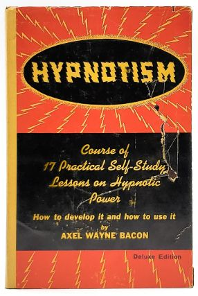 Course in the Science of Hypnotism: 17 Practical Self-Study Lessons on Hypnotic Power--How to...