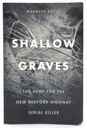 Shallow Graves: The Hunt for the New Bedford Highway Serial Killer. Maureen Boyle