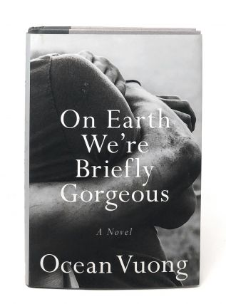 On Earth We're Briefly Gorgeous [FIRST EDITION]. Ocean Vuong