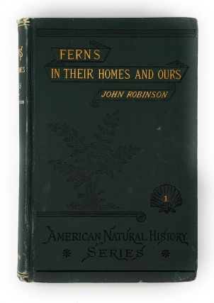 Ferns in Their Homes and Ours. John Robinson