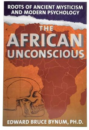 The African Unconscious: Roots of Ancient Mysticism and Modern Psychology. Edward Bruce Bynum,...