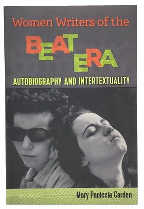Women Writers of the Beat Era: Autobiography and Intertextuality. Mary Paniccia Carden
