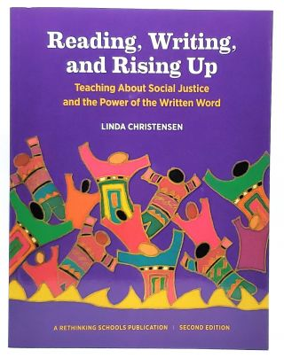 Reading, Writing, and Rising Up: Teaching About Social Justice and the Power of the Written Word...