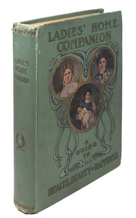 Ladies' Home Companion: A Book Giving Full Information on All the Mysterious and Complex Matters Pertaining to Women