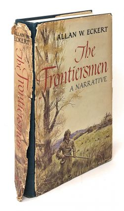 The Frontiersmen: A Narrative. Allan W. Eckert