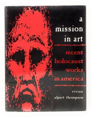 A Mission in Art: Recent Holocaust Works in America. Vivian Alpert Thompson