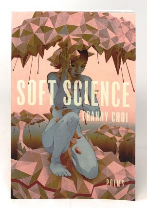 Soft Science: Poems [SIGNED]. Franny Choi